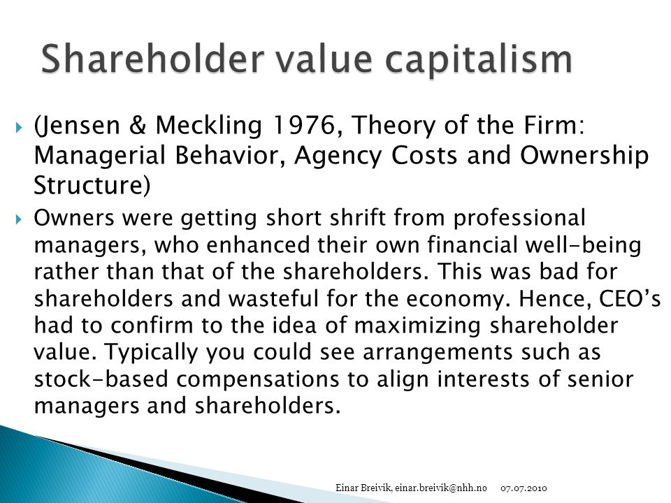  (Jensen & Meckling 1976, Theory of the Firm: Managerial Behavior, Agency Costs and Ownership Structure)  Owners were getting short shrift from prof