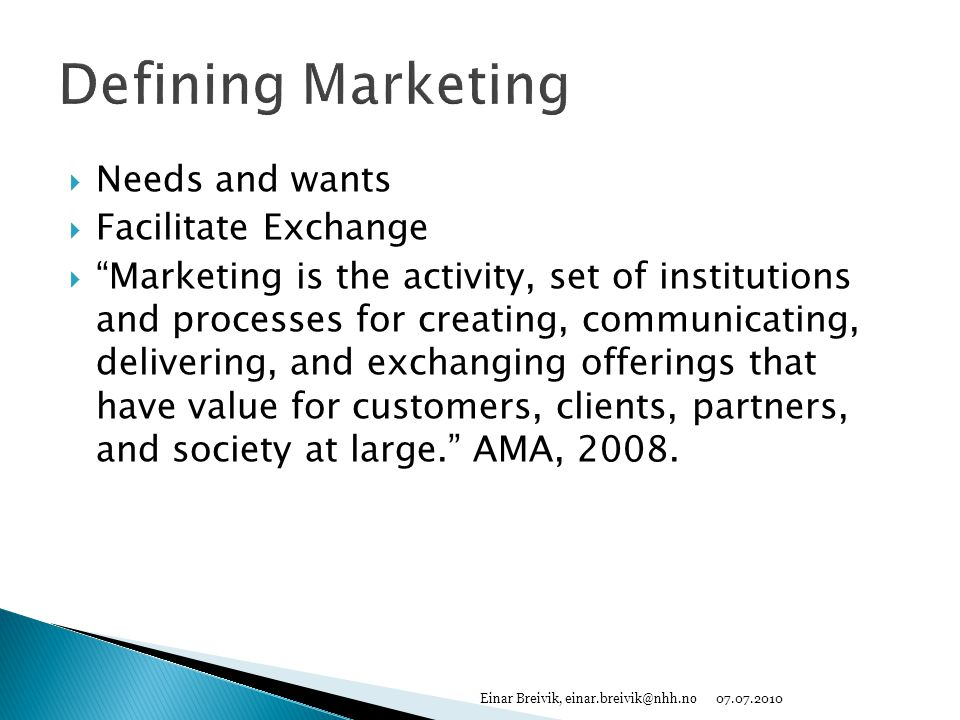 " Needs and wants  Facilitate Exchange  ""Marketing is the activity, set of institutions and processes for creating, communicating, delivering, and e"
