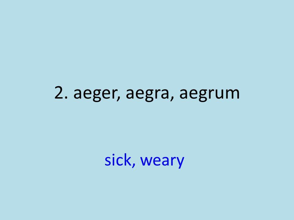 sick, weary