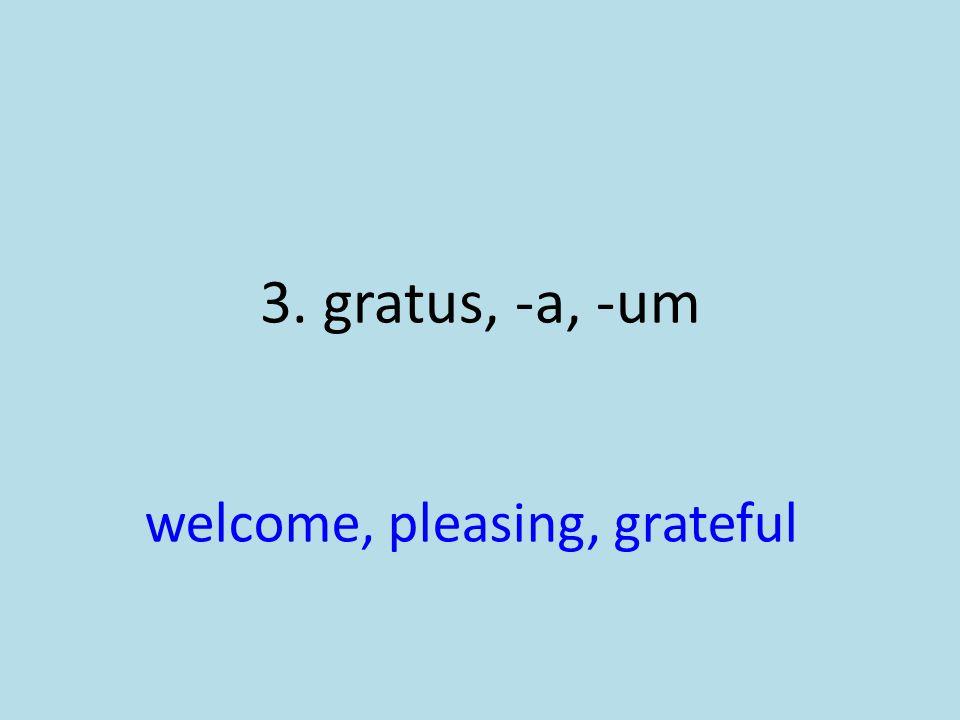 welcome, pleasing, grateful