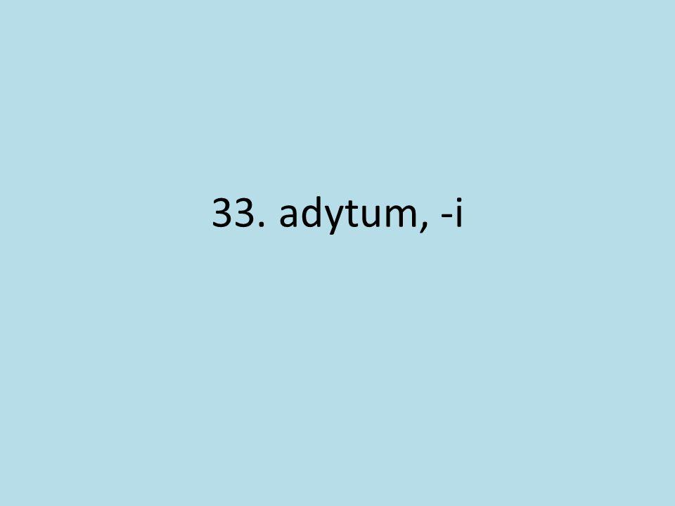 33. adytum, -i