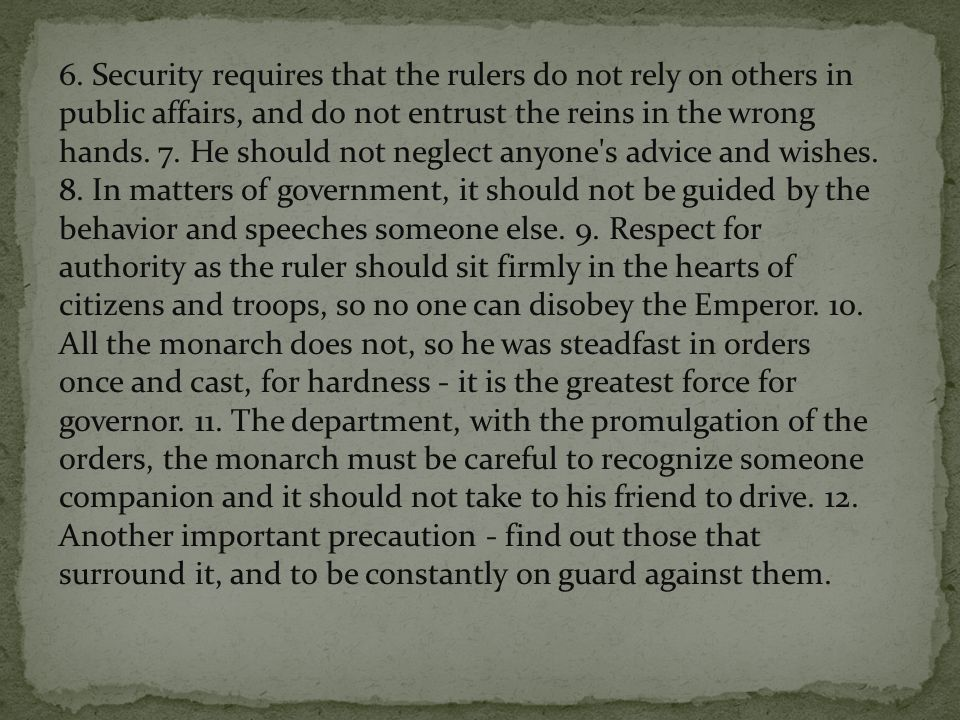 6. Security requires that the rulers do not rely on others in public affairs, and do not entrust the reins in the wrong hands. 7. He should not neglec
