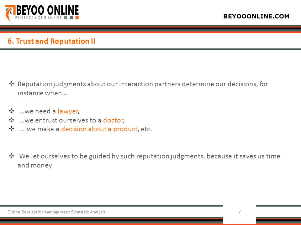 BEYOOONLINE.COM 7 Online Reputation Management Strategic Analysis 6. Trust and Reputation II  Reputation judgments about our interaction partners det