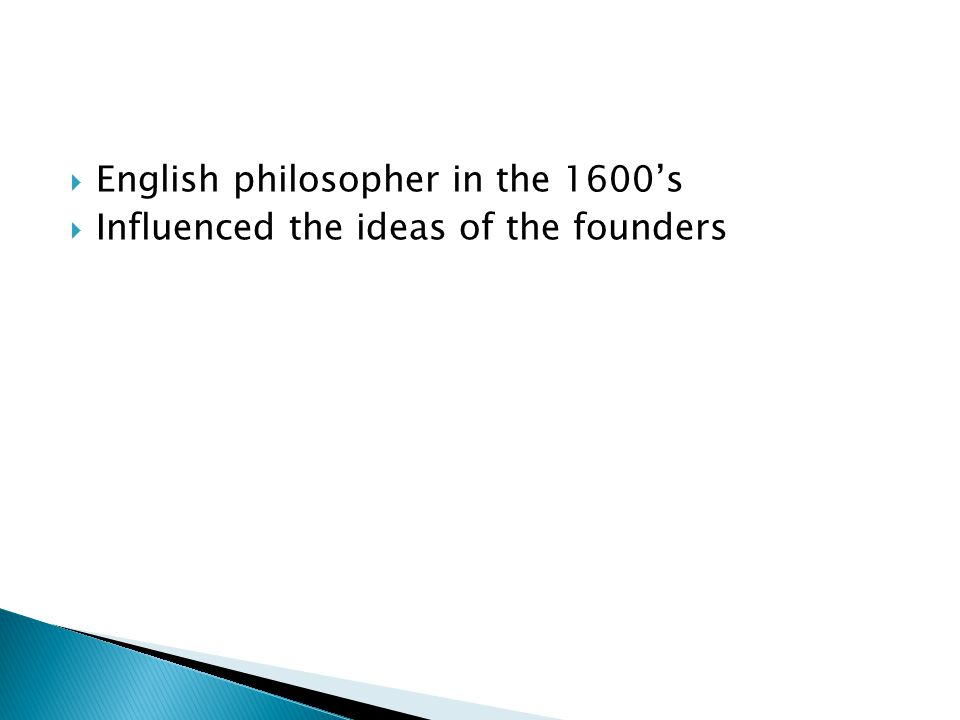  English philosopher in the 1600's  Influenced the ideas of the founders