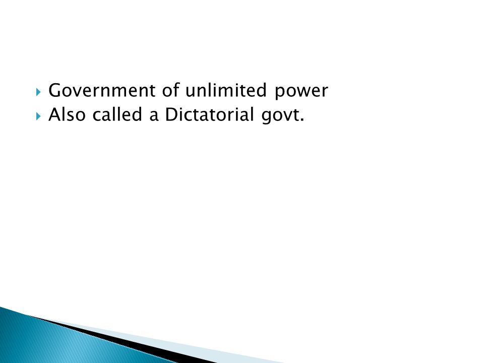  Government of unlimited power  Also called a Dictatorial govt.