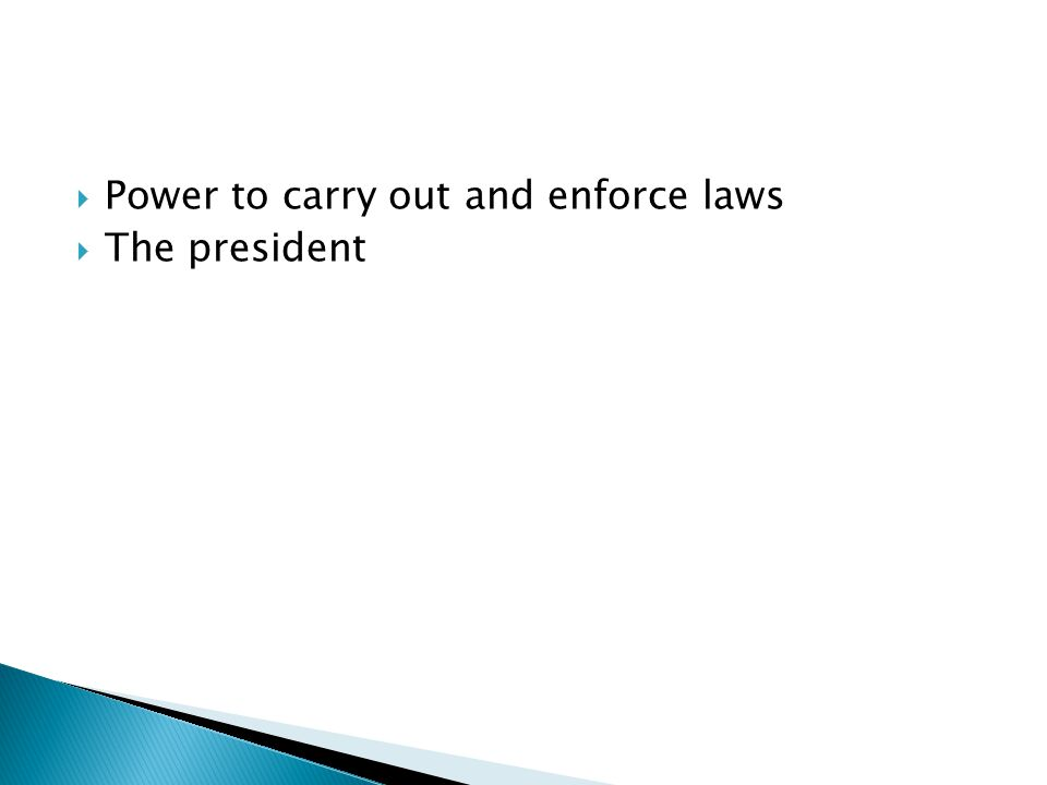  Power to carry out and enforce laws  The president