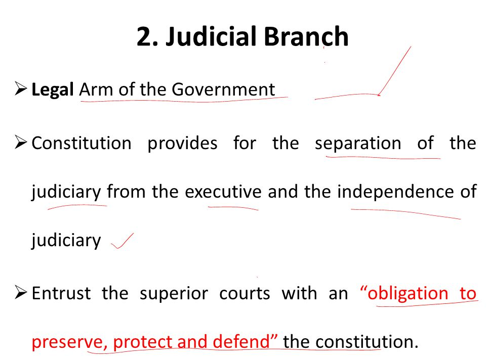 2. Judicial Branch  Legal Arm of the Government  Constitution provides for the separation of the judiciary from the executive and the independence o