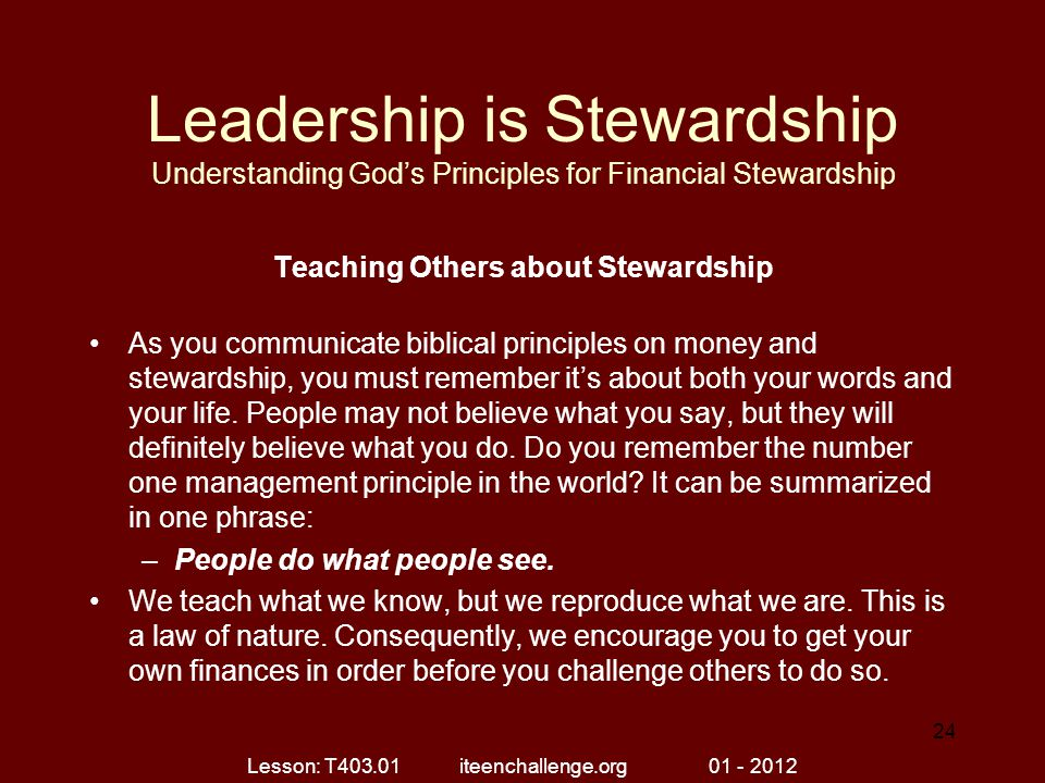 Leadership is Stewardship Understanding God's Principles for Financial Stewardship Teaching Others about Stewardship As you communicate biblical princ