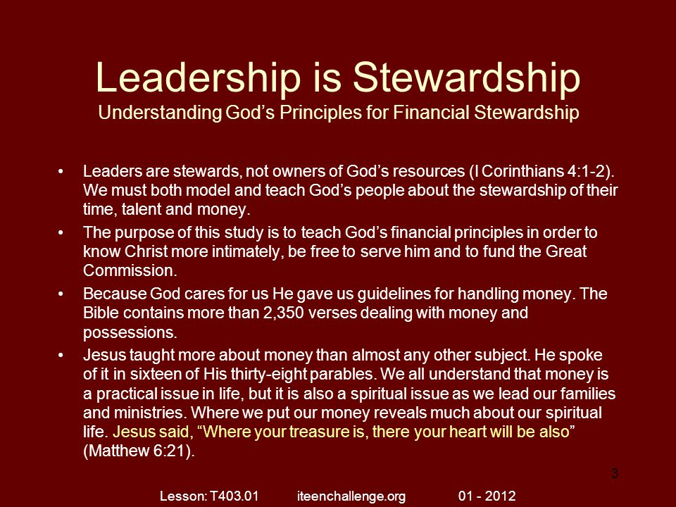 Leadership is Stewardship Understanding God's Principles for Financial Stewardship Leaders are stewards, not owners of God's resources (I Corinthians