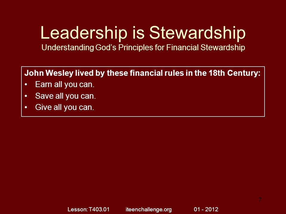 Leadership is Stewardship Understanding God's Principles for Financial Stewardship John Wesley lived by these financial rules in the 18th Century: Ear