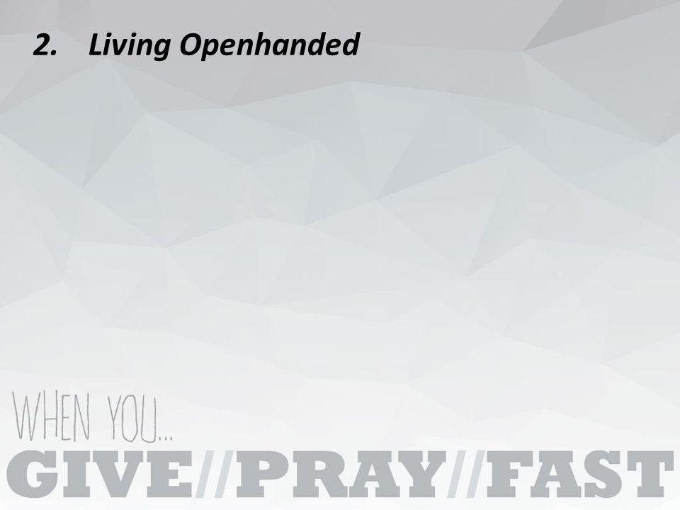 2.Living Openhanded