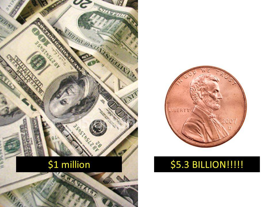 $1 million $5.3 BILLION!!!!!