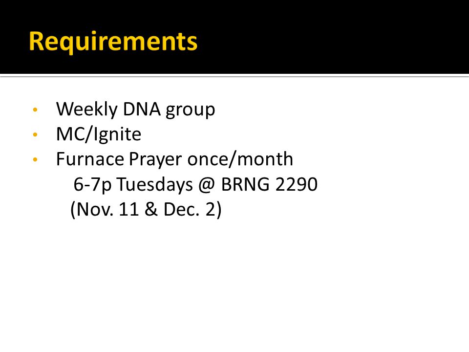 Weekly DNA group MC/Ignite Furnace Prayer once/month 6-7p BRNG 2290 (Nov. 11 & Dec. 2)