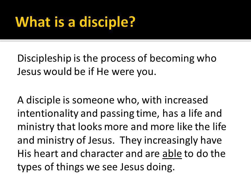 Discipleship is the process of becoming who Jesus would be if He were you.