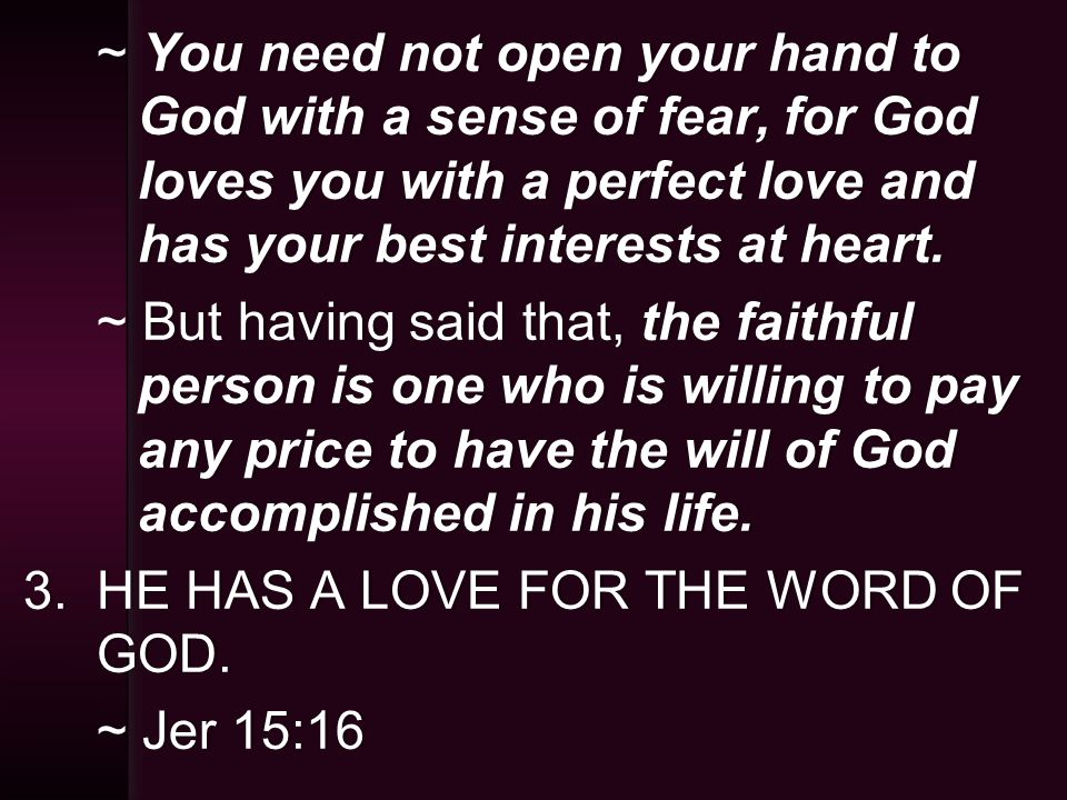 ~ You need not open your hand to God with a sense of fear, for God loves you with a perfect love and has your best interests at heart.
