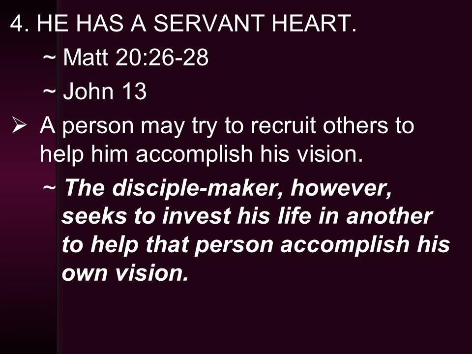 4. HE HAS A SERVANT HEART.4. HE HAS A SERVANT HEART.