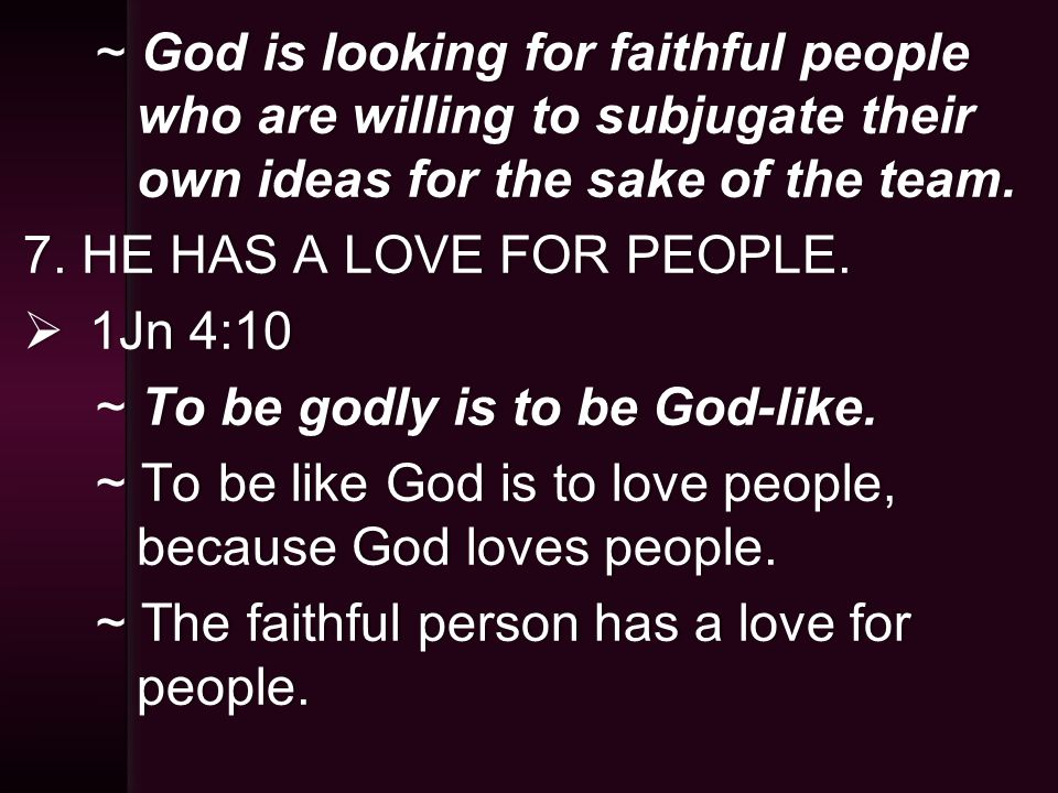 ~ God is looking for faithful people who are willing to subjugate their own ideas for the sake of the team.