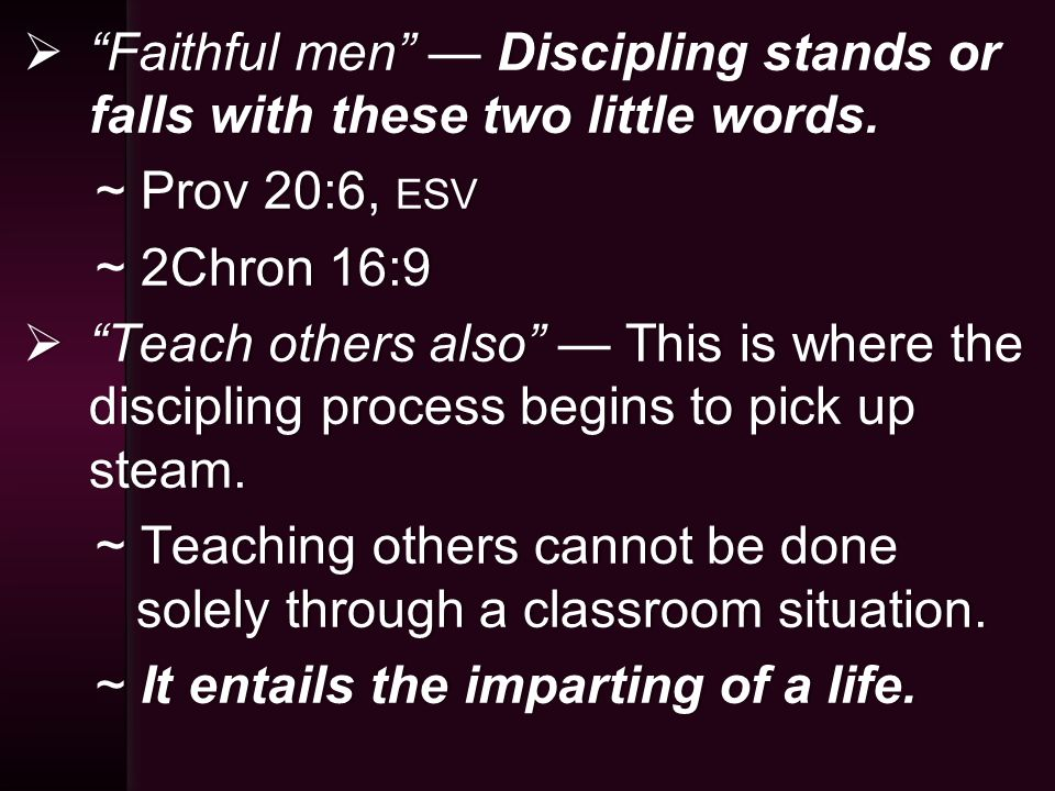  Faithful men — Discipling stands or falls with these two little words.