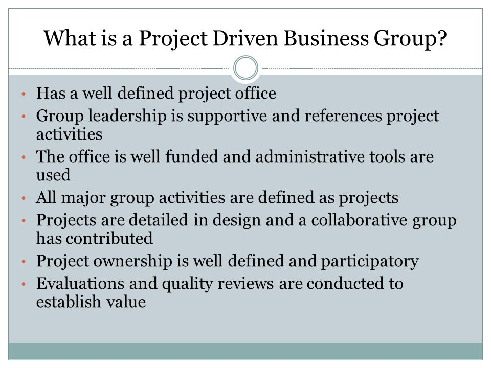 What is a Project Driven Business Group .