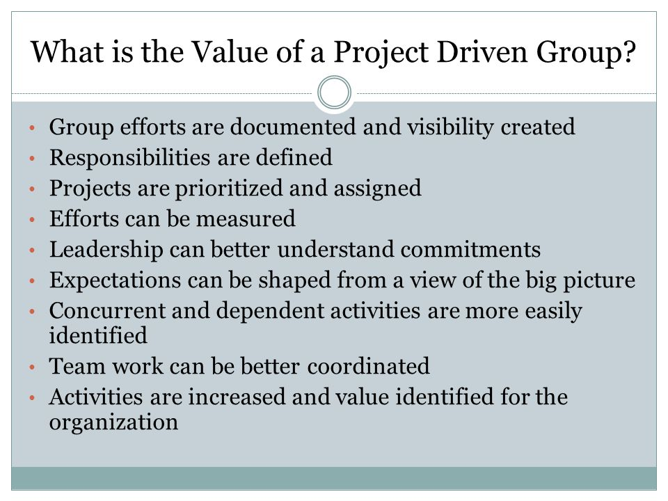 What is the Value of a Project Driven Group.