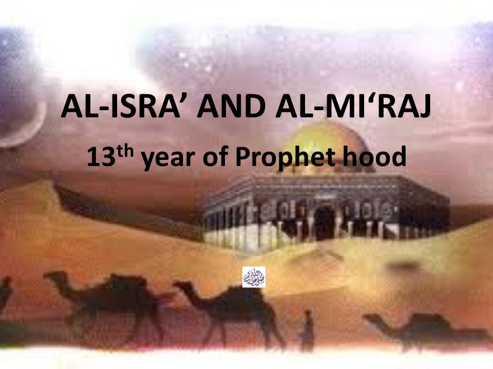 AL-ISRA' AND AL-MI'RAJ 13 th year of Prophet hood
