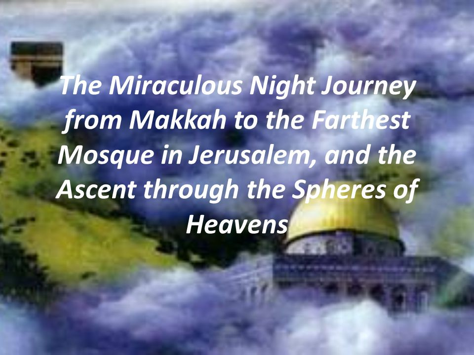 The Miraculous Night Journey from Makkah to the Farthest Mosque in Jerusalem, and the Ascent through the Spheres of Heavens