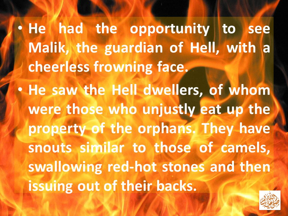 He had the opportunity to see Malik, the guardian of Hell, with a cheerless frowning face.