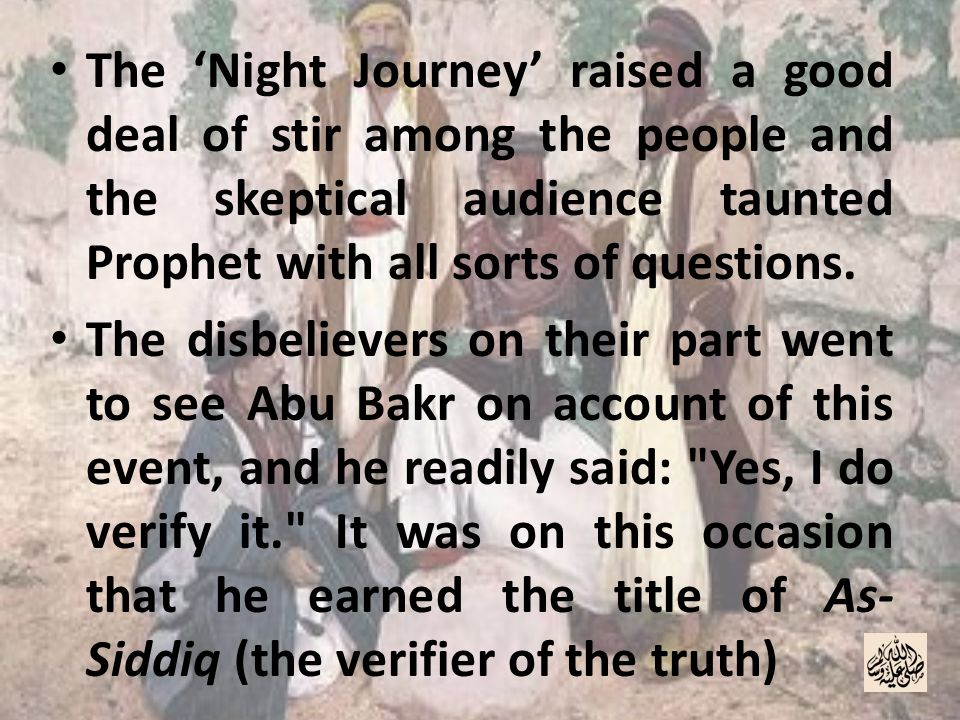 The 'Night Journey' raised a good deal of stir among the people and the skeptical audience taunted Prophet with all sorts of questions.