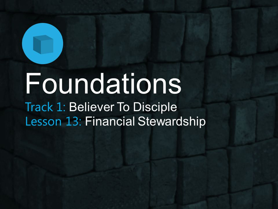 Financial Stewardship Foundations Material blessings does not make us better that others.