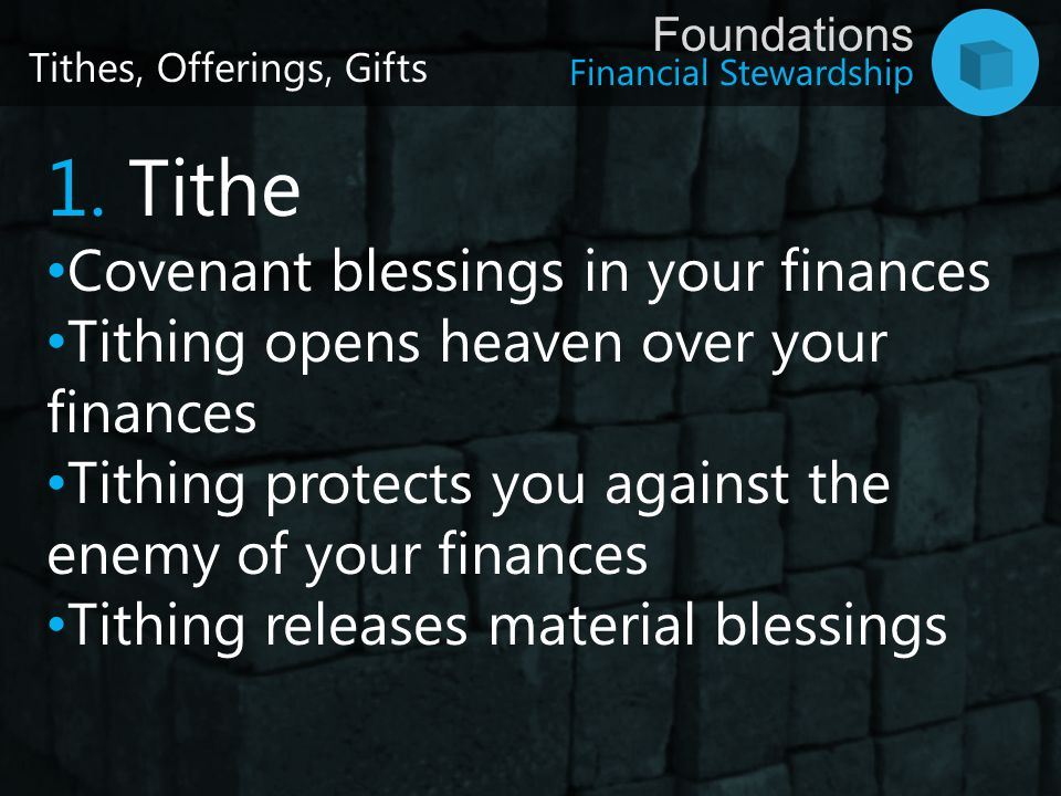 Financial Stewardship Foundations 1. Tithe Covenant blessings in your finances Tithing opens heaven over your finances Tithing protects you against th