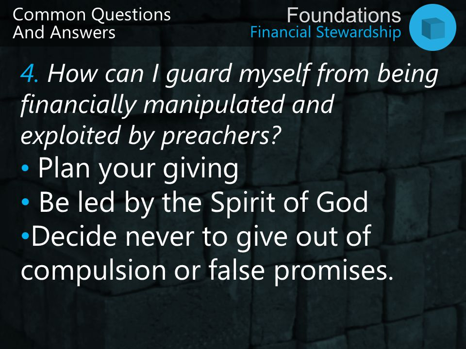 Financial Stewardship Foundations Common Questions And Answers 4. How can I guard myself from being financially manipulated and exploited by preachers