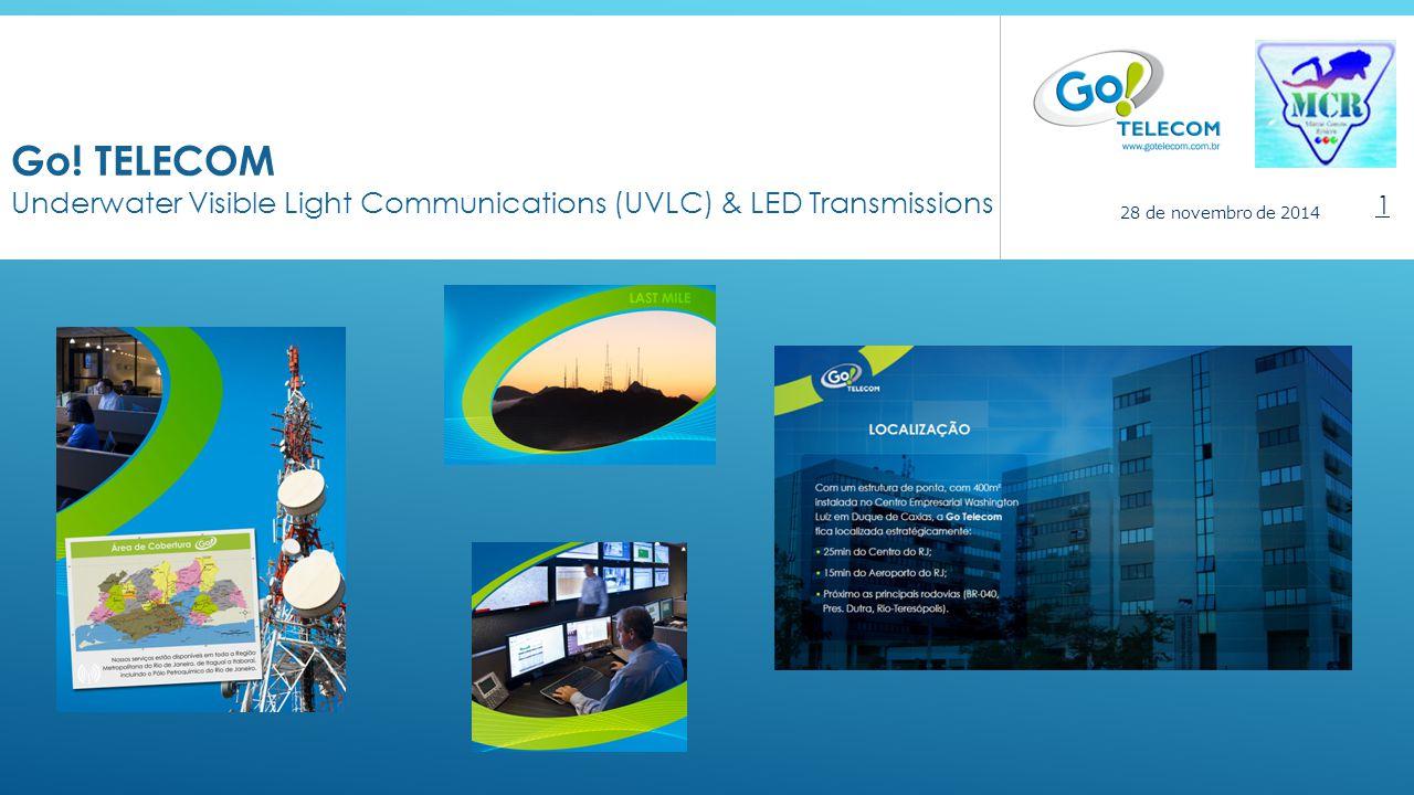 Go! TELECOM Underwater Visible Light Communications (UVLC) & LED Transmissions 1 28 de novembro de 2014