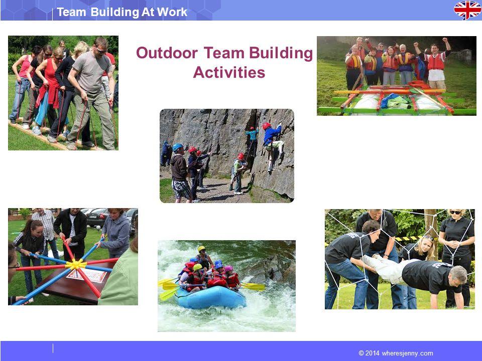 © 2014 wheresjenny.com Team Building At Work Outdoor Team Building Activities