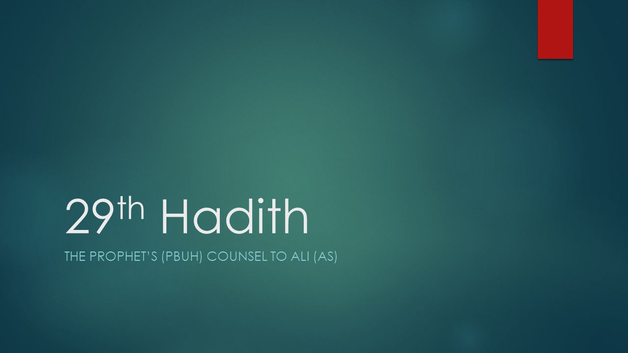 29 th Hadith THE PROPHET'S (PBUH) COUNSEL TO ALI (AS)