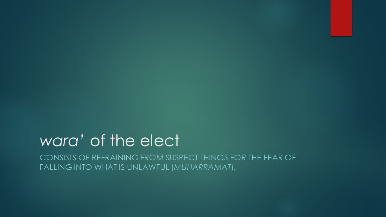 wara' of the elect CONSISTS OF REFRAINING FROM SUSPECT THINGS FOR THE FEAR OF FALLING INTO WHAT IS UNLAWFUL (MUHARRAMAT),