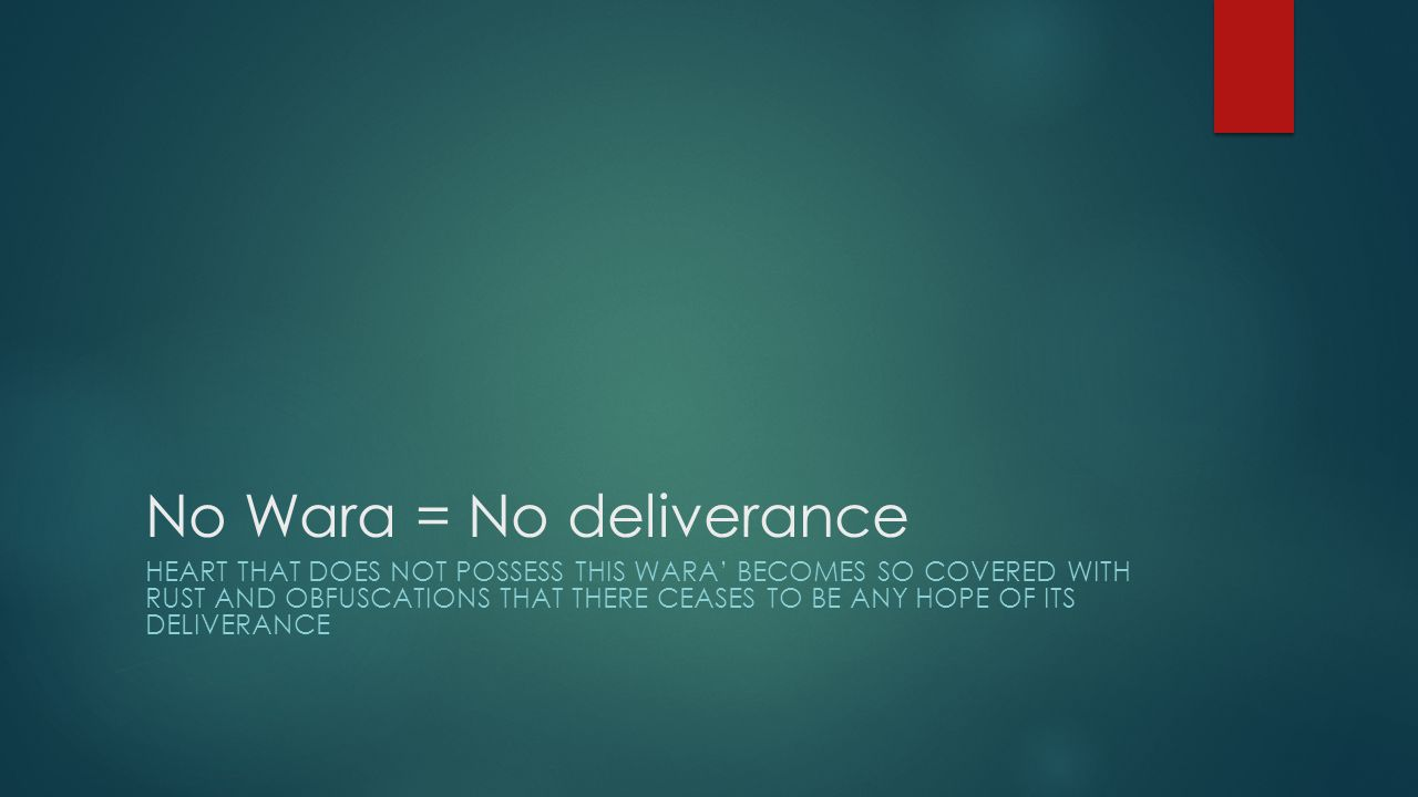 No Wara = No deliverance HEART THAT DOES NOT POSSESS THIS WARA' BECOMES SO COVERED WITH RUST AND OBFUSCATIONS THAT THERE CEASES TO BE ANY HOPE OF ITS