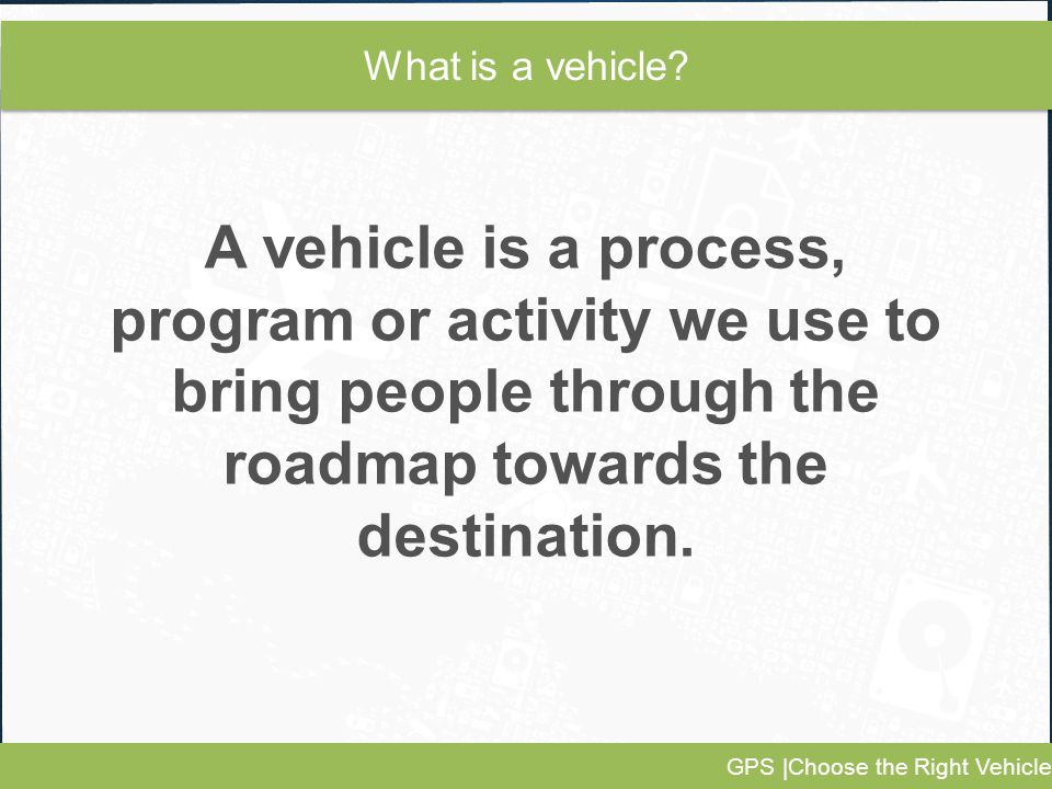 GPS |Choose the Right Vehicle What is a vehicle.