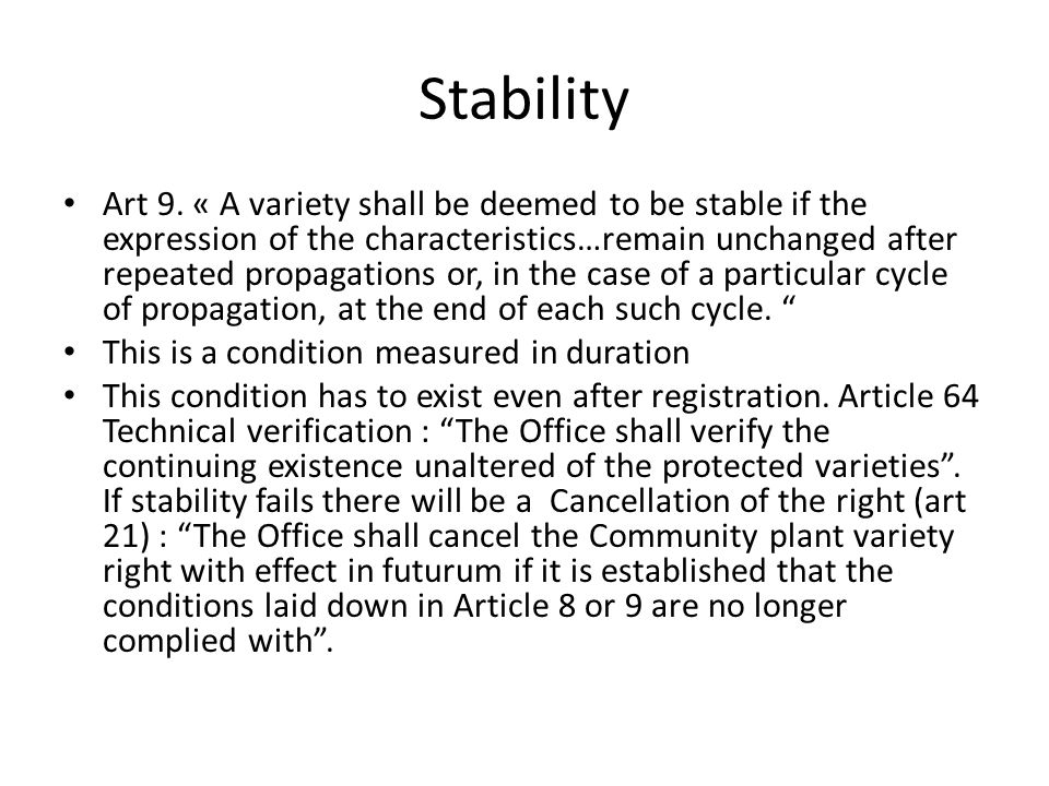 Stability Art 9. « A variety shall be deemed to be stable if the expression of the characteristics…remain unchanged after repeated propagations or, in