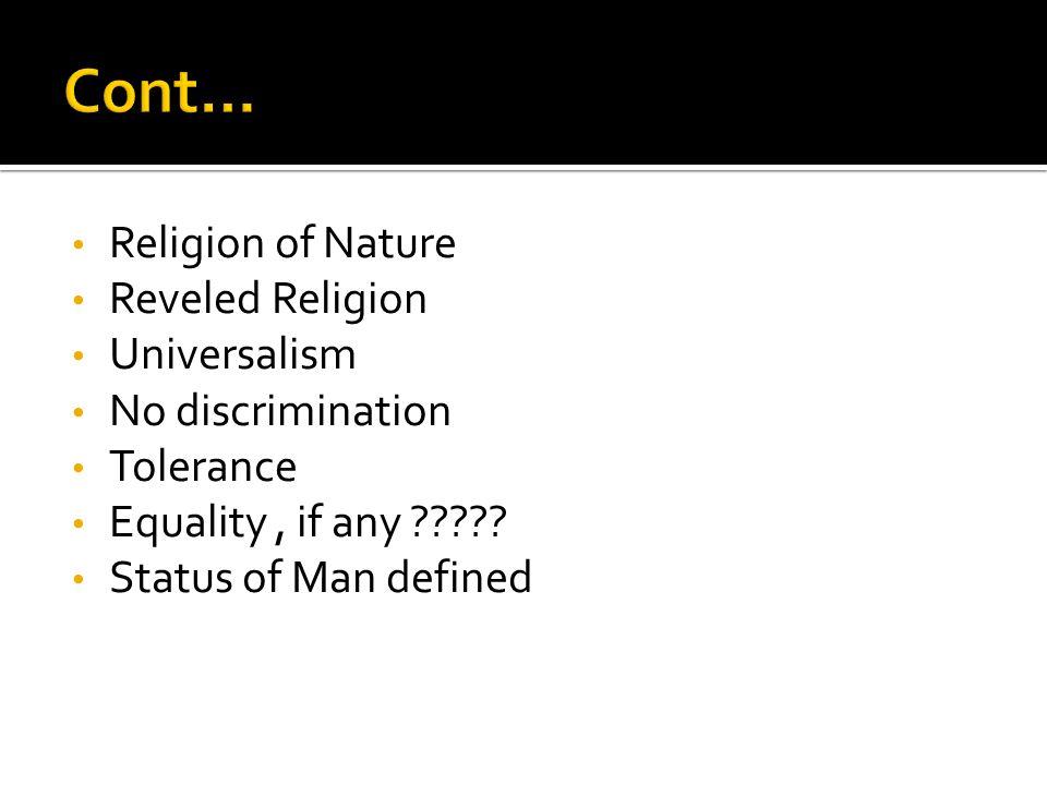 Religion of Nature Reveled Religion Universalism No discrimination Tolerance Equality, if any ????? Status of Man defined