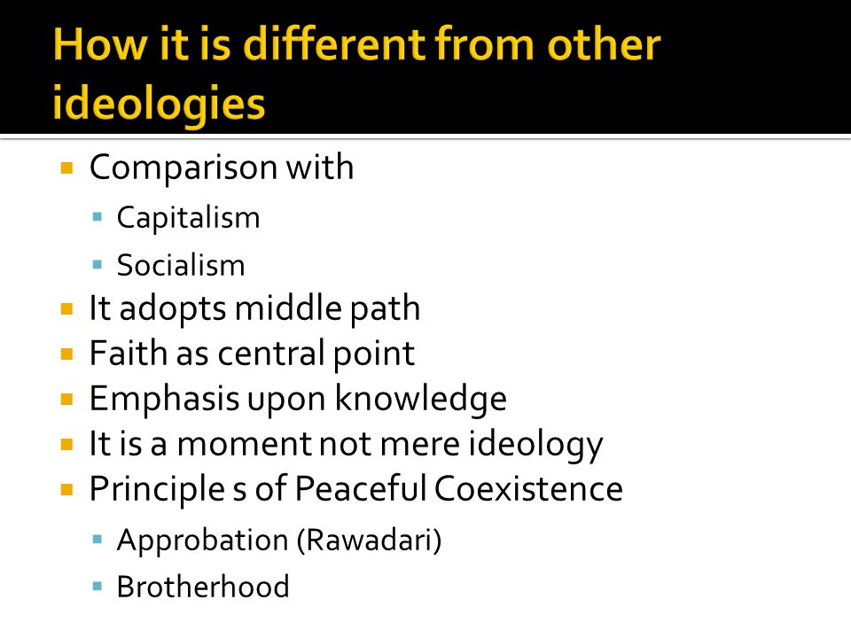  Comparison with  Capitalism  Socialism  It adopts middle path  Faith as central point  Emphasis upon knowledge  It is a moment not mere ideolo
