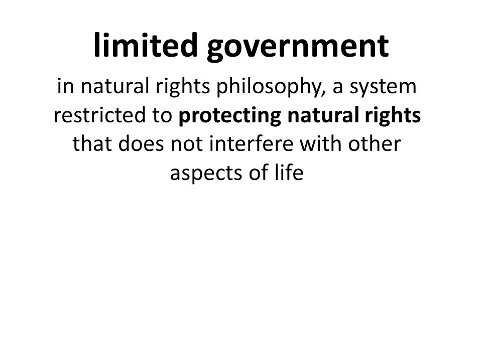 limited government in natural rights philosophy, a system restricted to protecting natural rights that does not interfere with other aspects of life