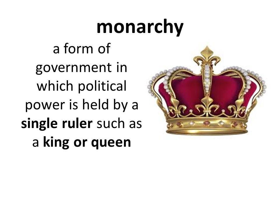 monarchy a form of government in which political power is held by a single ruler such as a king or queen
