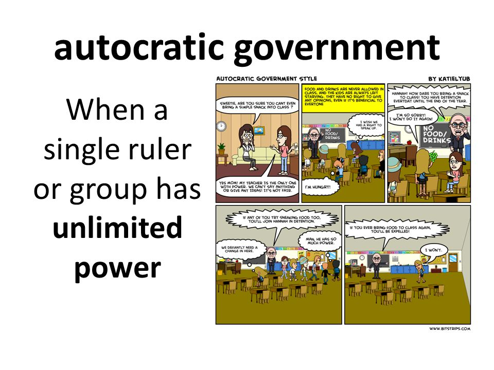 autocratic government When a single ruler or group has unlimited power