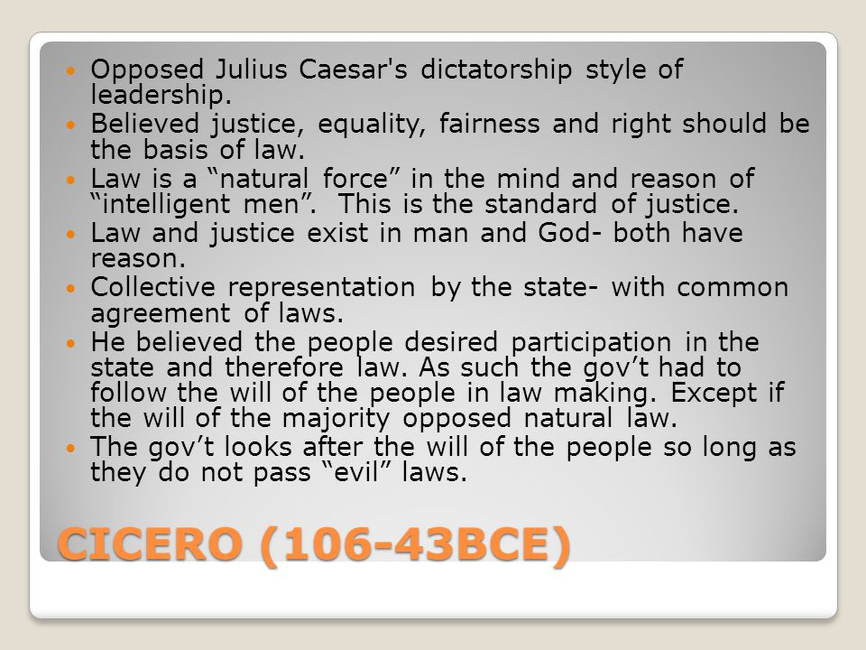 CICERO (106-43BCE) Opposed Julius Caesar s dictatorship style of leadership.