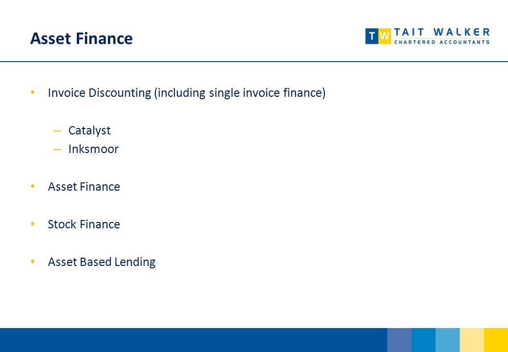 Asset Finance Invoice Discounting (including single invoice finance) – Catalyst – Inksmoor Asset Finance Stock Finance Asset Based Lending