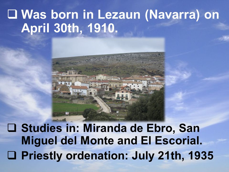  Was born in Lezaun (Navarra) on April 30th, 1910.