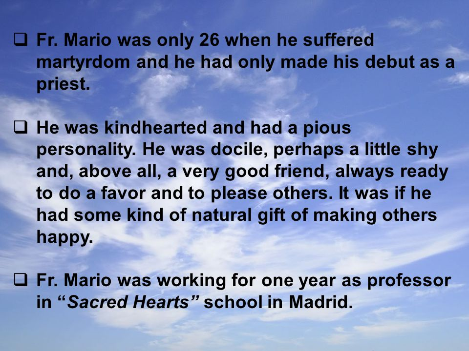  Fr. Mario was only 26 when he suffered martyrdom and he had only made his debut as a priest.