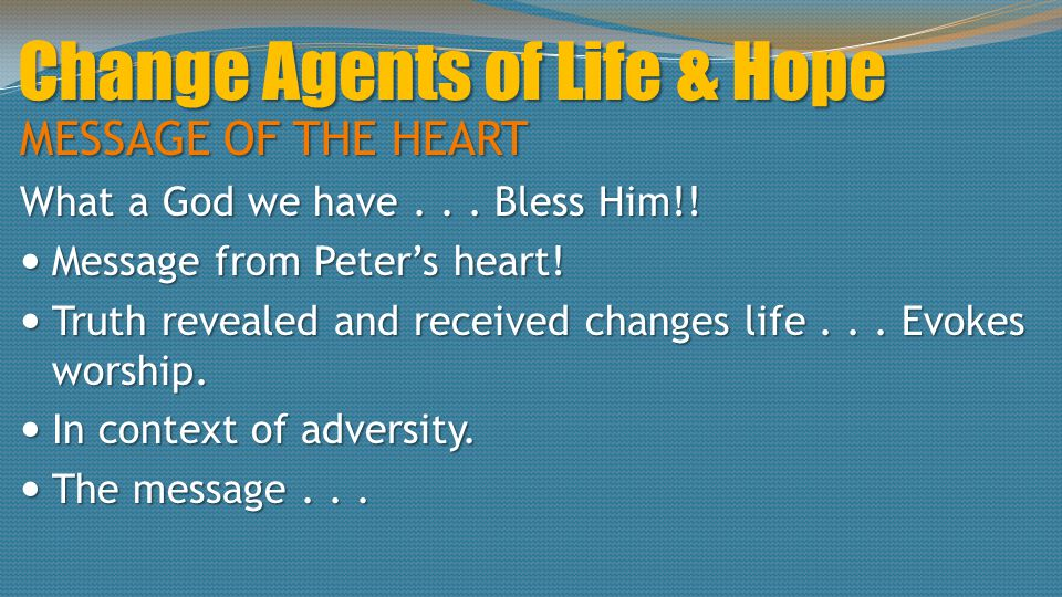 Change Agents of Life & Hope MESSAGE OF THE HEART What a God we have... Bless Him!! Message from Peter's heart! Message from Peter's heart! Truth reve