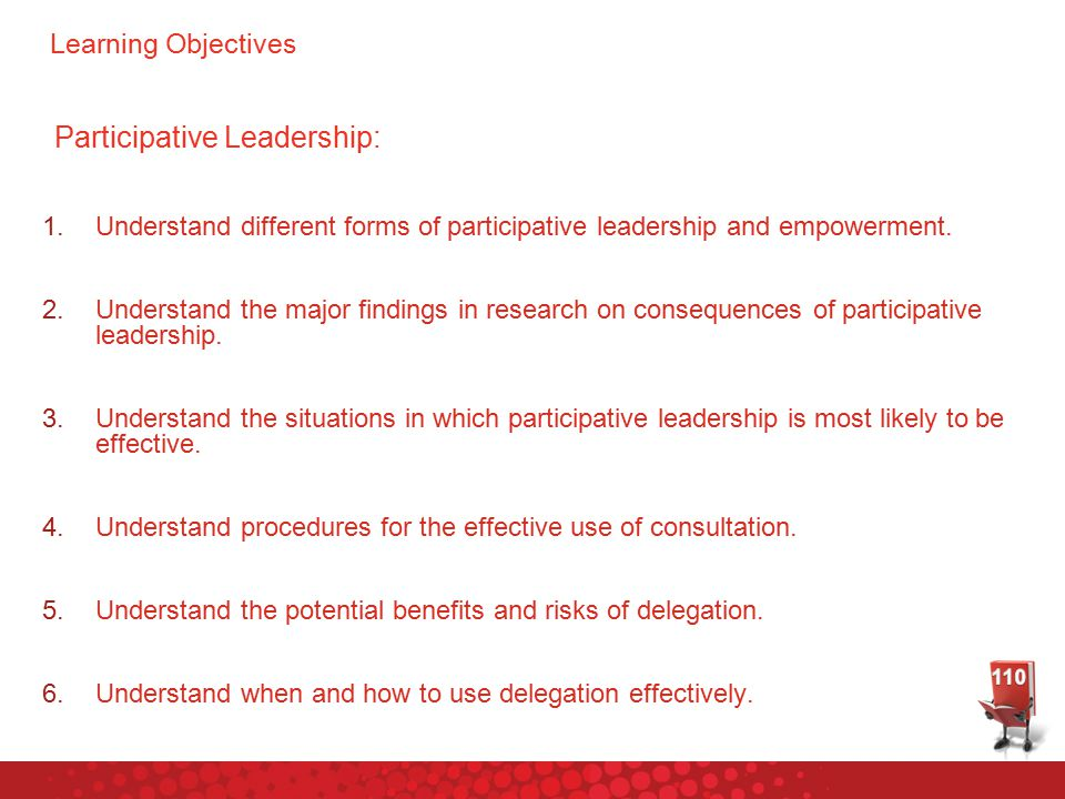 Learning Objectives Participative Leadership: 1.Understand different forms of participative leadership and empowerment.