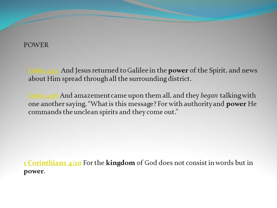 POWER 1 Corinthians 4:201 Corinthians 4:20 For the kingdom of God does not consist in words but in power.